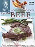 Antony Worrall Thompson Antony Worrall Thompson's Top 100 Beef Recipes