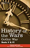 HISTORY OF THE WARS: Books 5-6 (Gothic War) by Procopius H. B. Dewing (Translator)