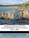 img - for PUBLICATIONS OF THE GOVERNMENT OF ONTARIO 1867-1900 book / textbook / text book