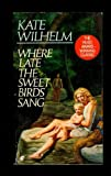 Where Late the Sweet Birds Sang (0020264828) by Wilhelm, Kate