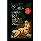 Where Late the Sweet Birds Sang ~ Kate Wilhelm