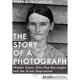 The Story of a Photograph: Walker Evans, Ellie Mae Burroughs, and the Great Depression (Kindle Singles)