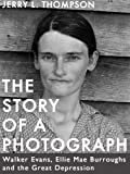 img - for The Story of a Photograph: Walker Evans, Ellie Mae Burroughs, and the Great Depression (Kindle Singles) book / textbook / text book