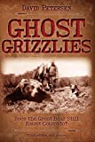 Ghost Grizzlies: Does the great bear still haunt Colorado? 3rd ed. (0981658415) by Petersen, David