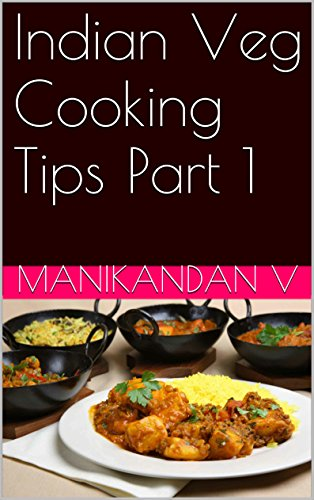 Indian Veg Cooking Tips Part 1 by Manikandan V