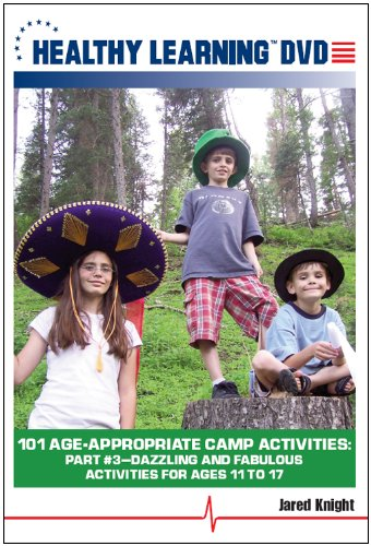 Cover art for  101 Age-Appropriate Camp Activities, Part #3: Dazzling and Fabulous Activities for Ages 11 to 17