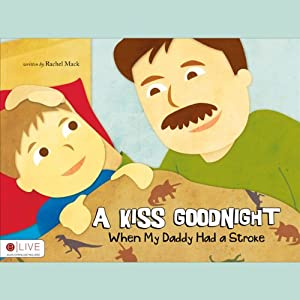 A Kiss Goodnight: When My Daddy Had a Stroke | [Rachel Mack]
