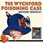 The Wychford Poisoning Case: A Detective Story Club Classic Crime Novel (The Detective Club) | Anthony Berkeley,Tony Medawar - introduction