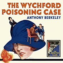 The Wychford Poisoning Case: A Detective Story Club Classic Crime Novel (The Detective Club) Audiobook by Anthony Berkeley, Tony Medawar - introduction Narrated by Mike Grady