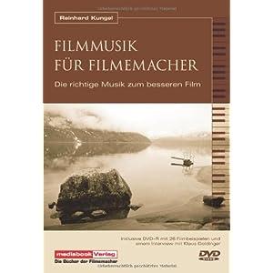 Filmmusik für Filmemacher Praxis Filmmusik - Die richtige Musik zum besseren Film