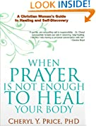 When Prayer Is Not Enough To Heal Your Body: A Christian Woman's Guide To Healing and Self-Discovery