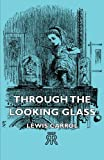 Through the Looking Glass (1406724874) by Lewis Carroll