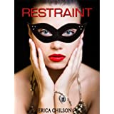 Restraint (Mistress & Master of Restraint Book 1) ~ Erica Chilson