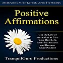 Positive Affirmations: Use the Law of Attraction to Live Your Best Life, Manifest Success and Become More Positive Speech by  TranquilGuru Productions Narrated by  TranquilGuru Productions