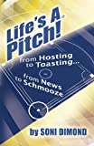 img - for Life's a Pitch!: From Hosting to Toasting...From News to Schmooze book / textbook / text book