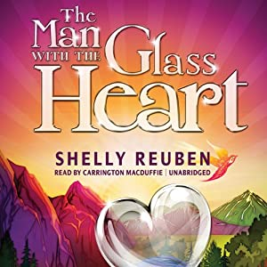 The Man with the Glass Heart: A Fable | [Shelly Reuben]