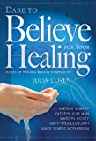 img - for Dare To Believe For Your Healing book / textbook / text book