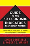 "The WSJ Guide to the 50 Economic Indicators That Really Matter: From Big Macs to ""Zombie Banks,"" the Indicators Smart Investors Watch to Beat the Market (Wall Street Journal Guides to...)"