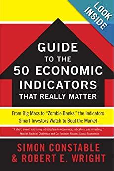 The WSJ Guide To The 50 Economic Indicators That Really Matter: From Big Macs To Zombie Banks,  The Indicators Smart Investors Watch To Beat The Market (The Wall Street Journal)