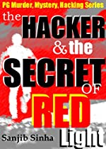 The Hacker And The Secret Of Red Light: A Novel (pg Murder, Mystery, Computer Crime & Hacking Series Book 1)