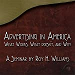 Advertising in America: What Works, What Doesn't, and Why | Roy H. Williams