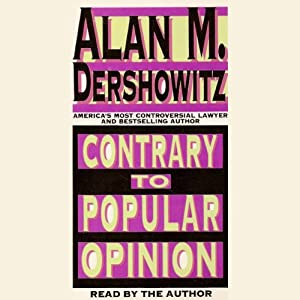 Contrary to Popular Opinion: America's Most Controversial Lawyer Speaks Out | [Alan M. Dershowitz]