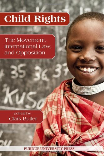 Child Rights: The Movement, International Law, and Opposition (Purdue University Human Rights Studies)