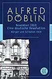 November 1918: Eine deutsche Revolution. Erzählwerk in drei Teilen. <br /> Erster Teil: Bürger und Soldaten 1918 (Fischer Klassik)