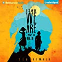 Because We Are: A Novel of Haiti (       UNABRIDGED) by Ted Oswald Narrated by Bahni Turpin