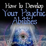 How to Develop Your Psychic Abilities | Dayanara Blue Star