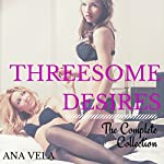 Threesome Desires: The Complete Collection | Ana Vela