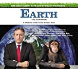 The Daily Show with Jon Stewart Presents Earth (The Audiobook): A Visitors Guide to the Human Race