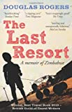 Douglas Rogers The Last Resort: A Zimbabwe Memoir