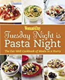 Woman's Day: Tuesday Night is Pasta Night: The Eat Well Cookbook of Meals in a Hurry