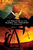 img - for The Politics of the Global Oil Industry: An Introduction by Falola Ph.D., Toyin, Genova, Ann (2005) Paperback book / textbook / text book