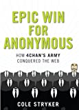 Epic Win for Anonymous: How 4chan?s Army Conquered the Web
