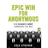 Epic Win for Anonymous: How 4chan's Army Conquered the Web