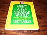 Crazy to Be Alive in Such a Strange World: Poems About People (0871315661) by Larrick, Nancy