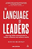 img - for The Language of Leaders: How Top CEOs Communicate to Inspire, Influence and Achieve Results book / textbook / text book