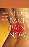 Stop Back Pain Now!: Back Pain Remedies and Treatments so you can live a pain free life! (back pain, stop back pain,without drugs, medication , back Book 3)