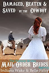 Mail Order Bride - Damaged, Beaten & Saved by the Cowboy: A Clean Western Historical Romance (The Pioneer Brides Mail Order Brides Agency Book 2)