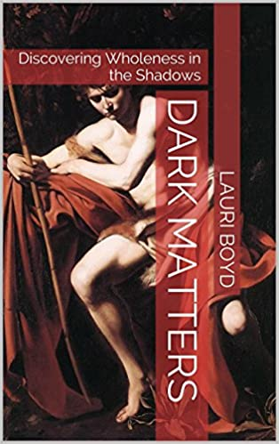 Book – Dark Matters: Discovering Wholeness in the Shadows