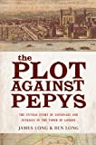 The Plot Against Pepys: The Untold Story of Espionage and Intrigue in the Tower of London (1590200691) by James Long