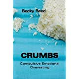 Crumbs: Compulsive Emotional Overeating ~ Becky Reed