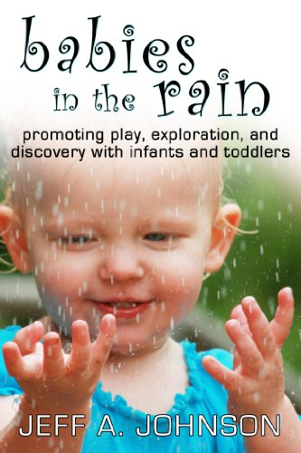 Babies In The Rain: Promoting Play, Exploration, And Discovery With Infants And Toddlers front-121410