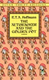 The Nutcracker and the Golden Pot (0486278069) by Hoffmann, E.T.A.