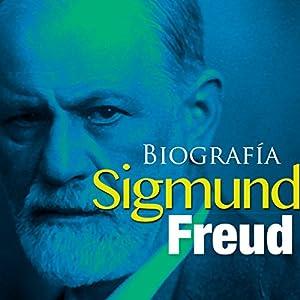 Biografía de Sigmund Freud [Biography of Sigmund Freud] Audiobook
