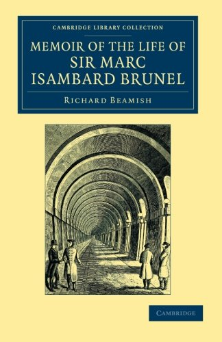 Memoir of the Life of Sir Marc Isambard Brunel (Cambridge Library Collection - Technology)