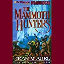 The Mammoth Hunters: Earth's Children, Book 3 (       UNABRIDGED) by Jean M. Auel Narrated by Sandra Burr