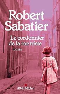 Le cordonnier de la rue triste : roman, Sabatier, Robert